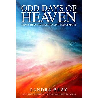 Odd Days of Heaven More than 180 ways to lift your spirits by Bray & Sandra