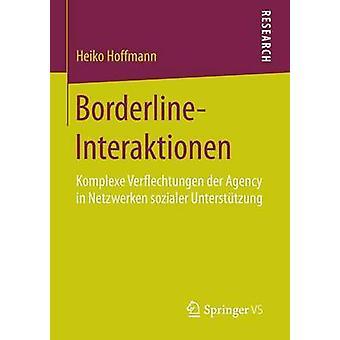 BorderlineInteraktionen  Komplexe Verflechtungen der Agency in Netzwerken sozialer Untersttzung by Hoffmann & Heiko