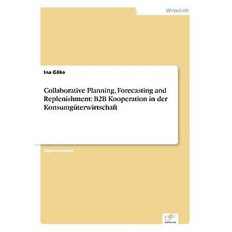 Collaborative Planning Forecasting and Replenishment B2B Kooperation in der Konsumgterwirtschaft by Gke & Ina