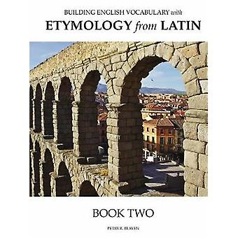 Building English Vocabulary with Etymology from Latin Book II by Beaven & Peter