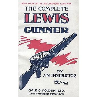 COMPLETE LEWIS GUNNERWith notes on the .300 American Lewis Gun by Anon