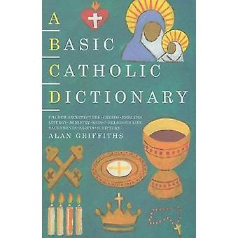 A Basic Catholic Dictionary by Griffiths & Alan