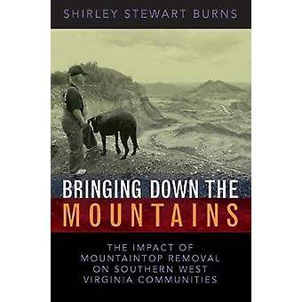BRINGING DOWN THE MOUNTAINS THE IMPACT OF MOUTAINTOP REMOVAL SURFACE COAL MINING ON SOUTHERN WEST VIRGINIA COMMUNITIES by BURNS & SHIRLEY S.