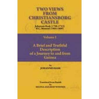 Two Views from Christiansborg Castle Vol I. A Brief and Truthful Description of a Journey to and from Guinea by Rask & Johannes