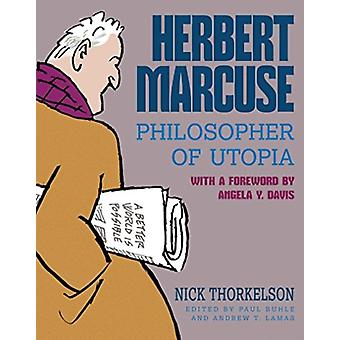 Herbert Marcuse Philosopher of Utopia by Thorkelson & Nick