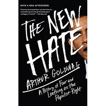 The New Hate - A History of Fear and Loathing on the Populist Right by