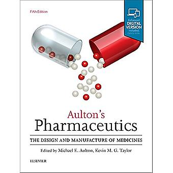 Aulton's Pharmaceutics - The Design and Manufacture of Medicines by Mi