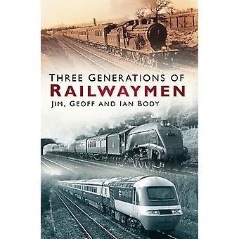 Three Generations of Railwaymen by Jim Body - 9780750988063 Book