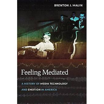 Feeling Mediated - A History of Media Technology and Emotion in Americ