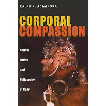 Corporal Compassion - Animal Ethics and Philosophy of Body by Ralph R.
