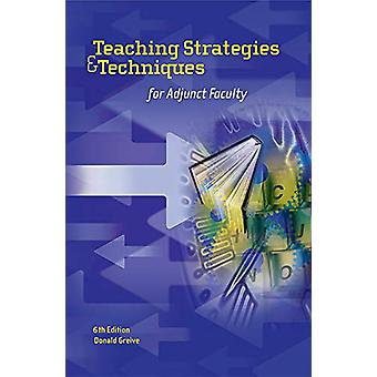 Teaching Strategies & Techniques for Adjunct Faculty by Donald Gr
