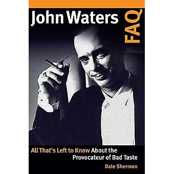John Waters FAQ - All That's Left to Know About the Provocateur of Bad