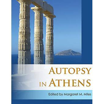 Autopsie à Athènes - Recherches archéologiques récentes sur Athènes et grenier