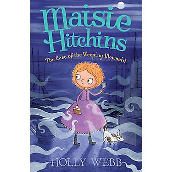 The Case of the Weeping Mermaid by Holly Webb - Marion Lindsay - 9781