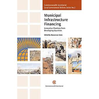 Municipal Infrastructure Financing - Innovative Practices from Develop