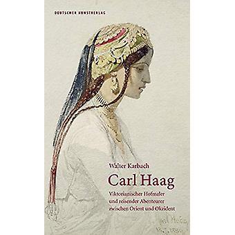 Carl Haag - Viktorianischer Hofmaler und reisender Abenteurer zwischen