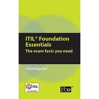 ITIL Foundation Essentials - The Exam Facts You Need by Claire Agutter