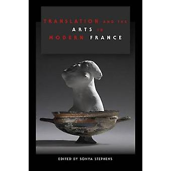 Translation and the Arts in Modern France by Sonya Stephens - 9780253