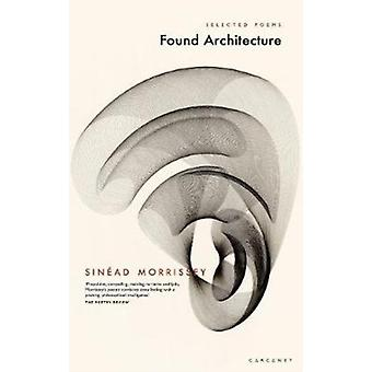 Found Architecture by Sinead Morrissey