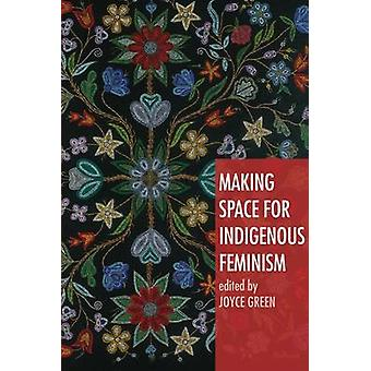 Making Space for Indigenous Feminism by Joyce Green - 9781842779293 B