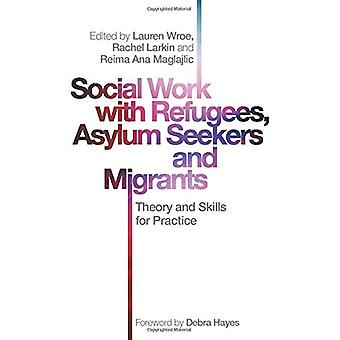 Social Work with Refugees - Asylum Seekers and Migrants - Theory and S