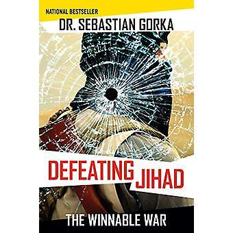 Defeating Jihad - The Winnable War by Sebastian Gorka - 9781621579564