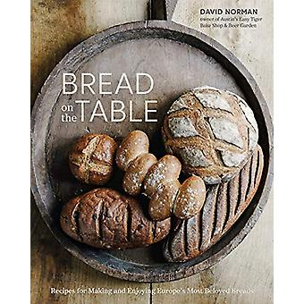 Bread on the Table - Recipes for Making and Enjoying Europe's Most Bel