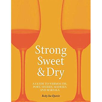 Strong - Sweet and Dry - A Guide to Vermouth - Port - Sherry - Madeira