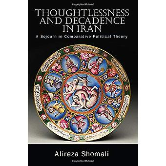 Thoughtlessness and Decadence in Iran - A Sojourn in Comparative Polit