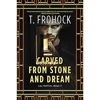 Carved from Stone and Dream - A Los Nefilim Novel by T. Frohock - 9780