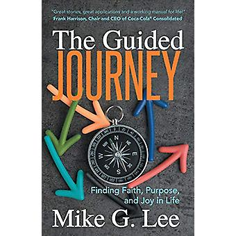 The Guided Journey - Finding Faith - Purpose - and Joy in Life by Mike