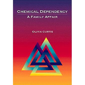 Chemical Dependency - A Family Affair by Olivia Curtis - 9780534355838