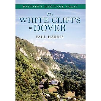 The White Cliffs of Dover Britains Heritage Coast by Paul Harris