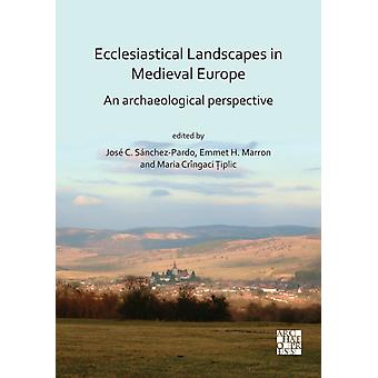 Ecclesiastical Landscapes in Medieval Europe An Archaeological Perspective