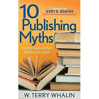 10 Publishing Myths - Insights Every Author Needs to Succeed by W. Ter