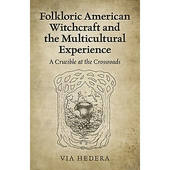 Folkloric American Witchcraft and the Multicultural Experience by Via Hedera