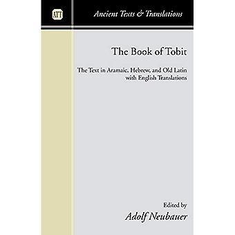The Book of Tobit: The Text in Aramäisch, Hebräisch und Altlatein mit englischen Übersetzungen (Alte Texte und Übersetzungen)