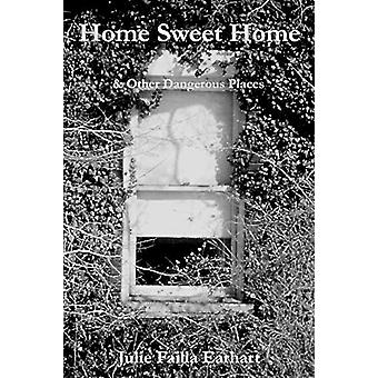 Home Sweet Home & Other Dangerous Places by Julie Failla Earhart