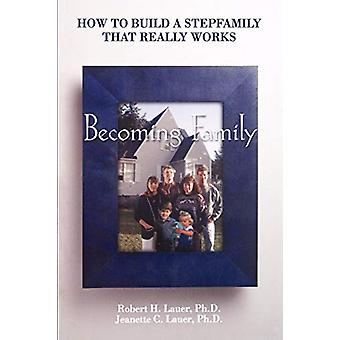 Becoming Family - How to Build a Stepfamily That Really Works by Rober