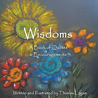 Wisdoms - A Book of Quotes & Encouragements by Thomas Logan - 9780