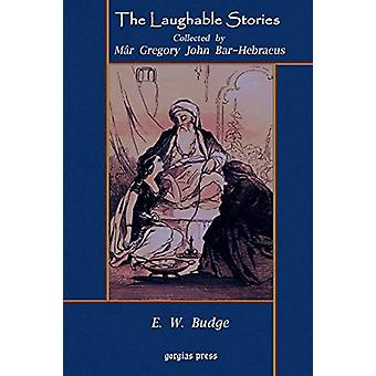 The Laughable Stories Collected by M?r Gregory John Bar-Hebraeus the