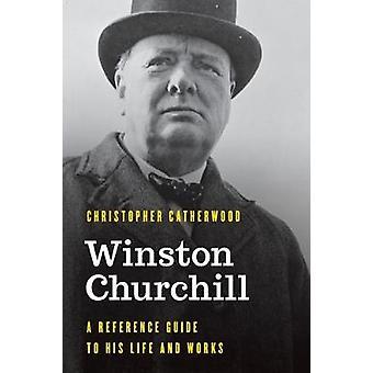 Winston Churchill Una guida di riferimento alla sua vita e alle sue opere Figure significative nella storia del mondo