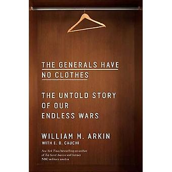 The Generals Have No Clothes The Untold Story of Our Endless Wars