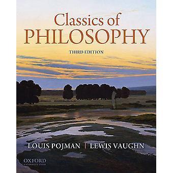 Classics of Philosophy by Louis P Pojman & Lewis Vaughn
