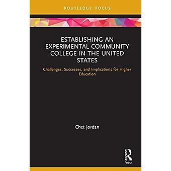 El establecimiento de un colegio comunitario experimental en los Estados Unidos desafía los éxitos y las implicaciones para la educación superior por Chet Jordan