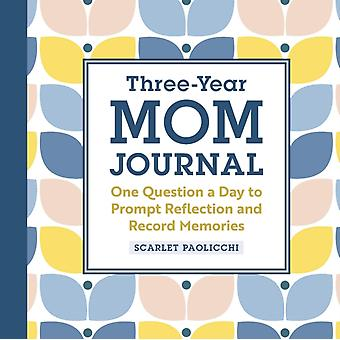 ThreeYear Mom Journal  One Question a Day to Prompt Reflection and Record Memories by Scarlet Paolicchi
