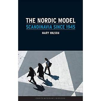 Nordic Model  Scandinavia Since 1945 by Mary Hilson