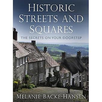 Historic Streets and Squares  The Secrets On Your Doorstep by Melanie Backe Hansen