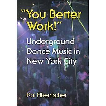 You Better Work! - Underground Dance Music in New York City by Kai Fik