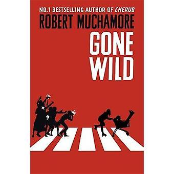 Gone Wild - Book 3 by Robert Muchamore - 9781444914603 Book